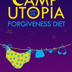 Camp Utopia and the Forgiveness Diet by Jenny Ruden