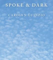 Spoke & Dark by Carolyn Guinzio